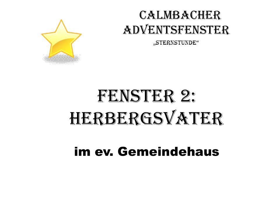 Calmbacher Adventsfenster sternstunde Fenster 2: Herbergsvater im ev. Gemeindehaus