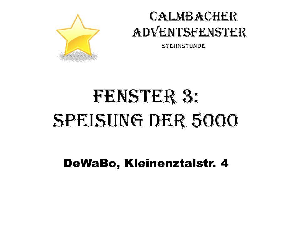 Calmbacher Adventsfenster Sternstunde Fenster 3: Speisung der 5000 DeWaBo, Kleinenztalstr. 4