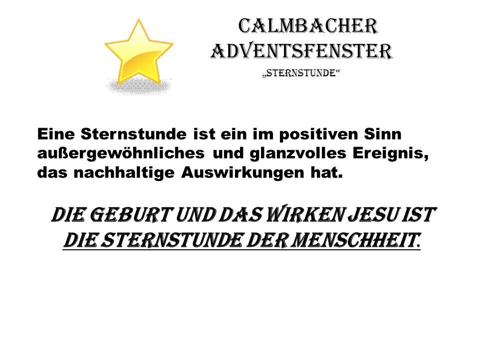Calmbacher Adventsfenster Sternstunde Eine Sternstunde ist ein im positiven Sinn außergewöhnliches und glanzvolles Ereignis, das nachhaltige Auswirkun