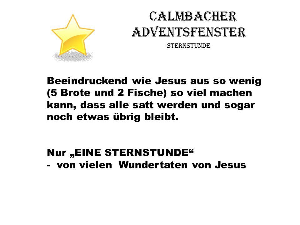 Calmbacher Adventsfenster Sternstunde Beeindruckend wie Jesus aus so wenig (5 Brote und 2 Fische) so viel machen kann, dass alle satt werden und sogar