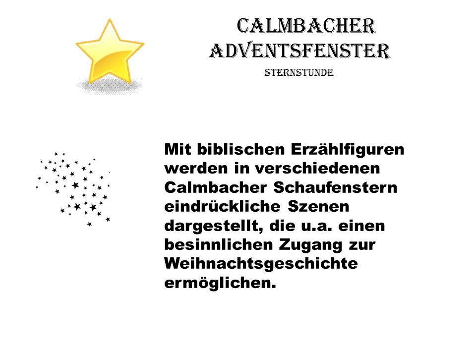 Calmbacher Adventsfenster Sternstunde Mit biblischen Erzählfiguren werden in verschiedenen Calmbacher Schaufenstern eindrückliche Szenen dargestellt,