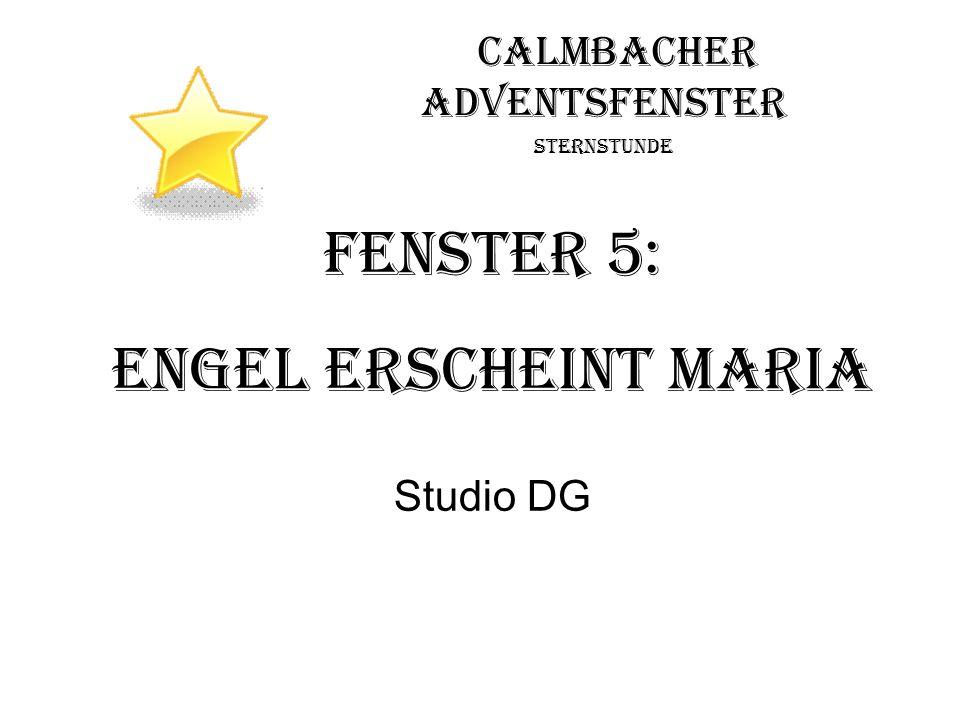 Calmbacher Adventsfenster Sternstunde Fenster 5: Engel erscheint Maria Studio DG