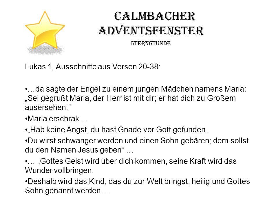 Calmbacher Adventsfenster Sternstunde Lukas 1, Ausschnitte aus Versen 20-38: …da sagte der Engel zu einem jungen Mädchen namens Maria: Sei gegrüßt Mar