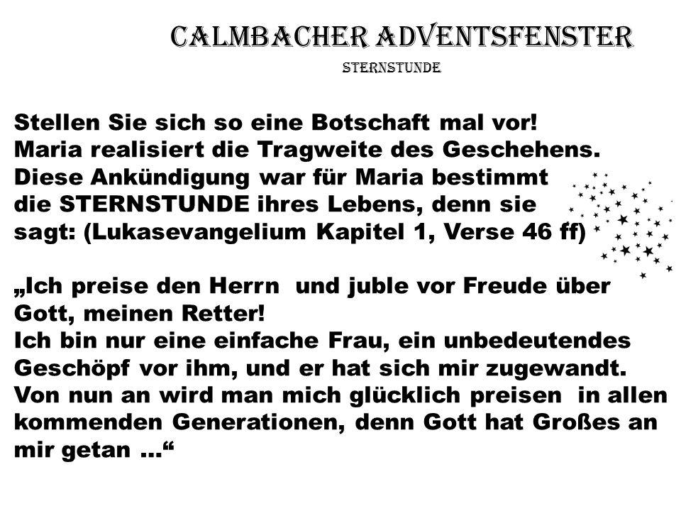 Calmbacher Adventsfenster Sternstunde Stellen Sie sich so eine Botschaft mal vor! Maria realisiert die Tragweite des Geschehens. Diese Ankündigung war
