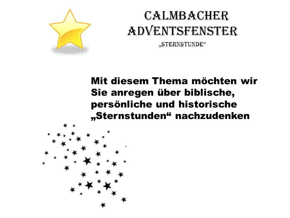 Calmbacher Adventsfenster Sternstunde Mit diesem Thema möchten wir Sie anregen über biblische, persönliche und historische Sternstunden nachzudenken