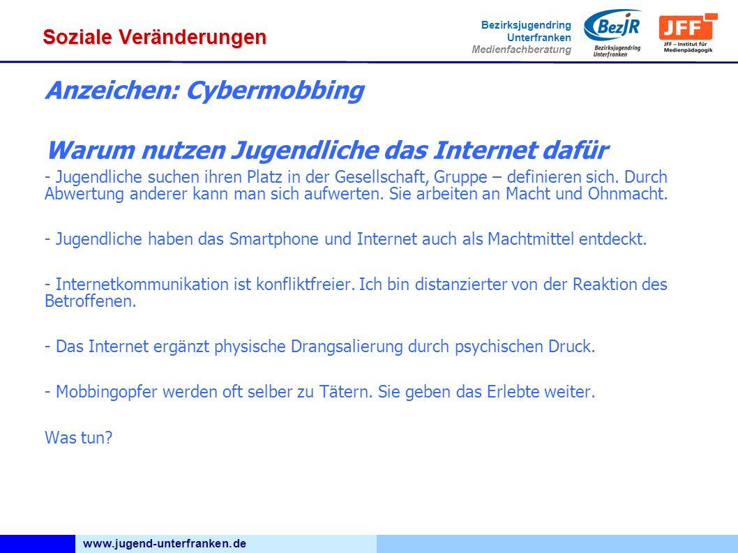 www.jugend-unterfranken.de Bezirksjugendring Unterfranken Medienfachberatung Soziale Veränderungen Anzeichen: Cybermobbing Warum nutzen Jugendliche da