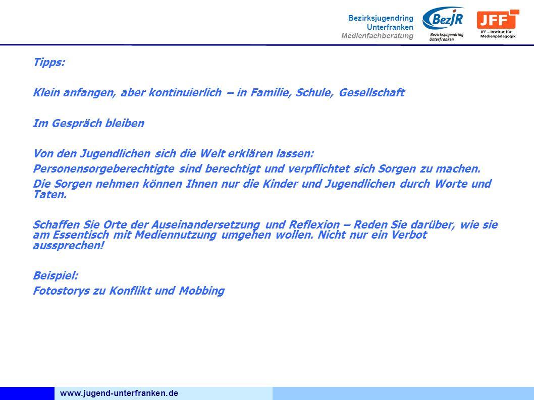 www.jugend-unterfranken.de Bezirksjugendring Unterfranken Medienfachberatung Tipps: Klein anfangen, aber kontinuierlich – in Familie, Schule, Gesellsc