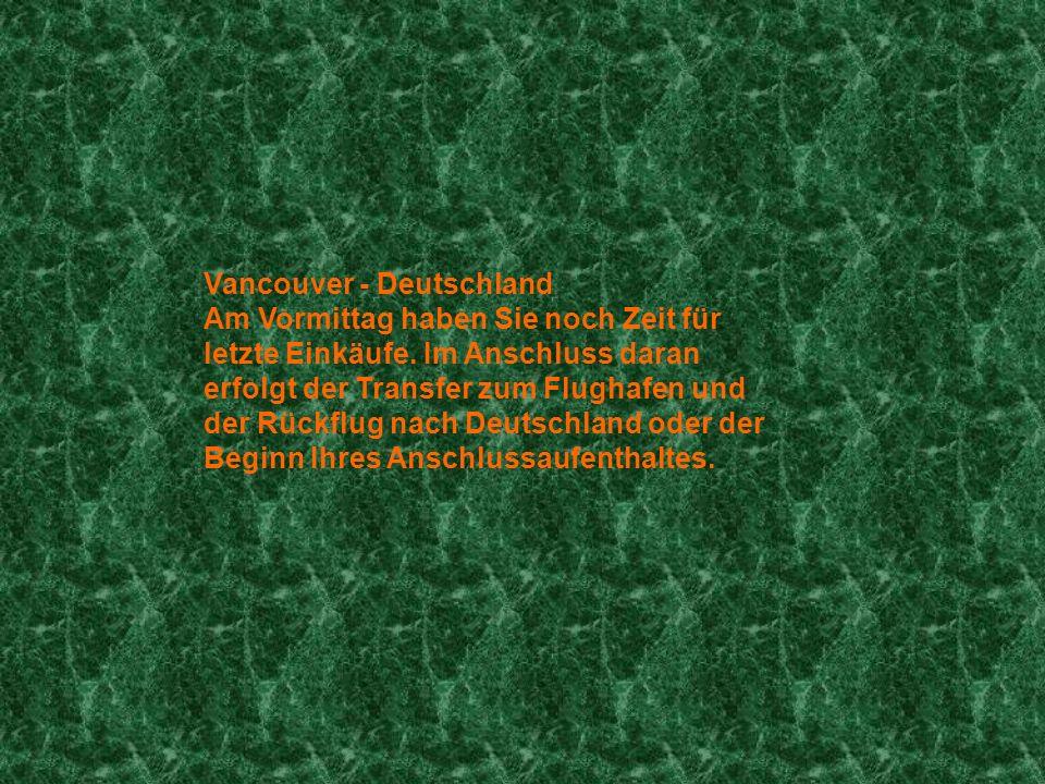 Vancouver - Deutschland Am Vormittag haben Sie noch Zeit für letzte Einkäufe.