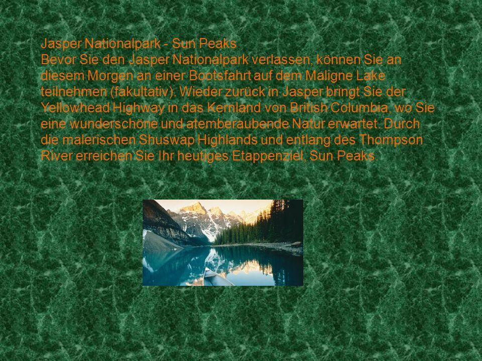 Jasper Nationalpark - Sun Peaks Bevor Sie den Jasper Nationalpark verlassen, können Sie an diesem Morgen an einer Bootsfahrt auf dem Maligne Lake teilnehmen (fakultativ).