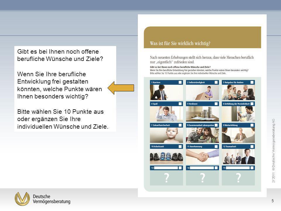 2/ 2011 © Deutsche Vermögensberatung AG 5 Gibt es bei Ihnen noch offene berufliche Wünsche und Ziele? Wenn Sie Ihre berufliche Entwicklung frei gestal