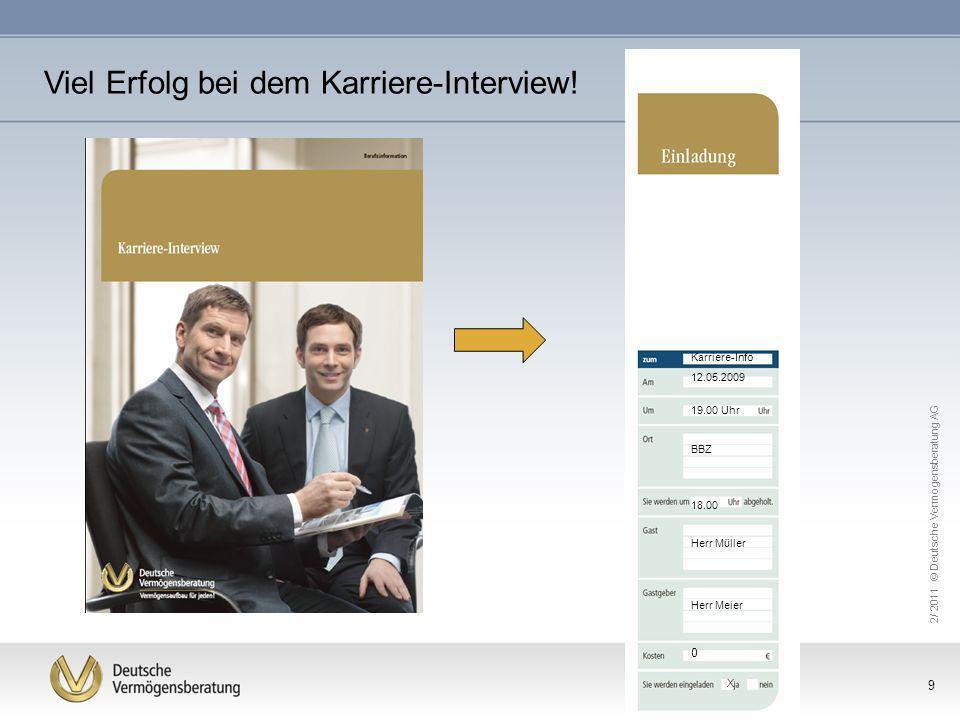 9 Viel Erfolg bei dem Karriere-Interview! Karriere-Info 12.05.2009 19.00 Uhr BBZ 18.00 Herr Müller Herr Meier 0 X