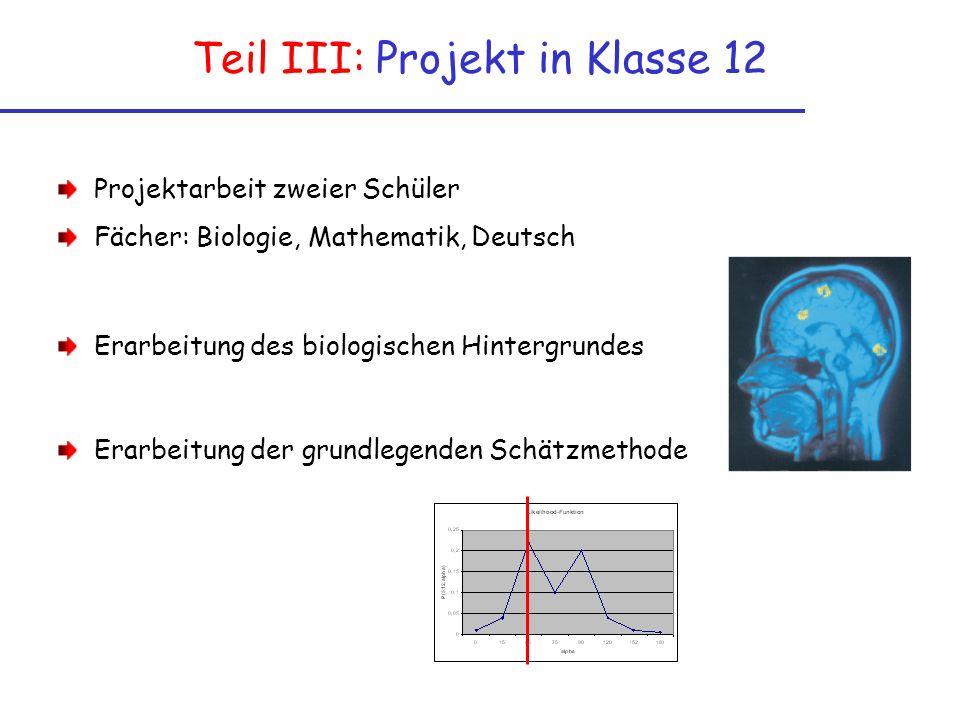 Teil III: Projekt in Klasse 12 Projektarbeit zweier Schüler Fächer: Biologie, Mathematik, Deutsch Erarbeitung des biologischen Hintergrundes Erarbeitung der grundlegenden Schätzmethode