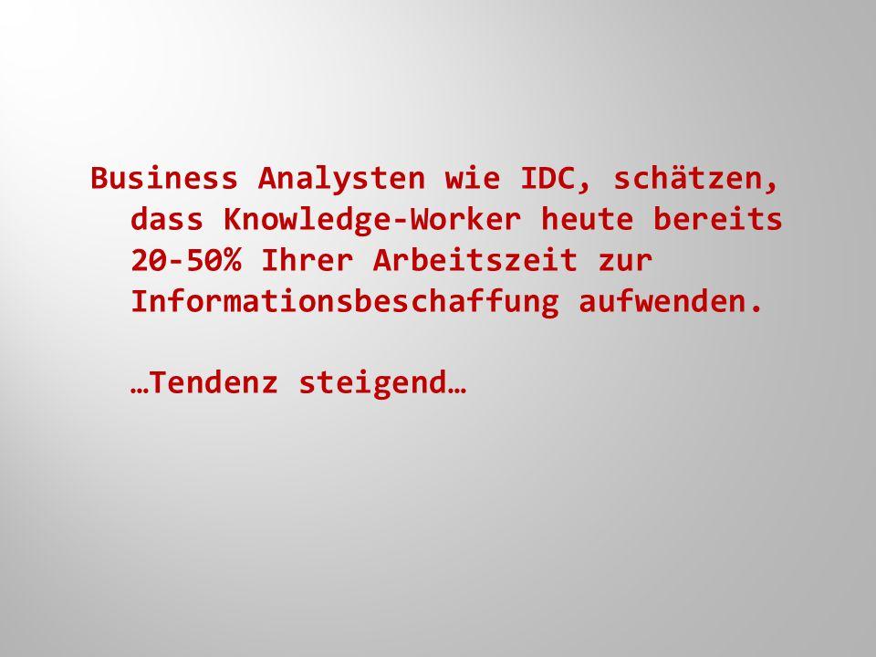 Business Analysten wie IDC, schätzen, dass Knowledge-Worker heute bereits 20-50% Ihrer Arbeitszeit zur Informationsbeschaffung aufwenden.