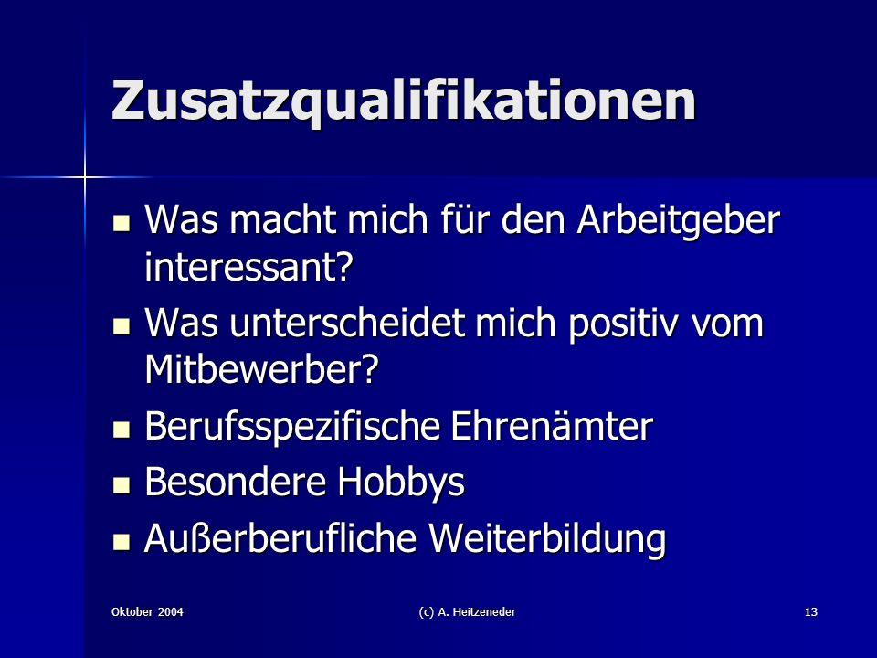 Oktober 2004(c) A. Heitzeneder13 Zusatzqualifikationen Was macht mich für den Arbeitgeber interessant? Was macht mich für den Arbeitgeber interessant?