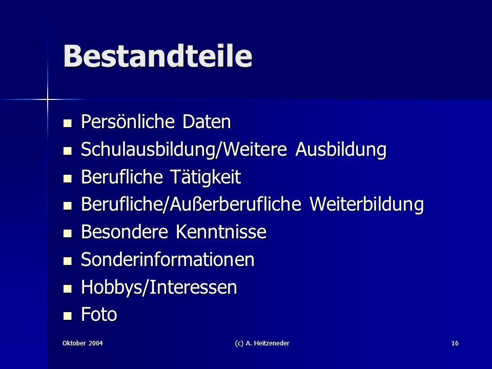 Oktober 2004(c) A. Heitzeneder16 Bestandteile Persönliche Daten Persönliche Daten Schulausbildung/Weitere Ausbildung Schulausbildung/Weitere Ausbildun