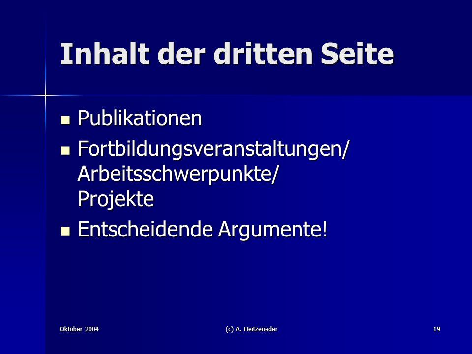 Oktober 2004(c) A. Heitzeneder19 Inhalt der dritten Seite Publikationen Publikationen Fortbildungsveranstaltungen/ Arbeitsschwerpunkte/ Projekte Fortb