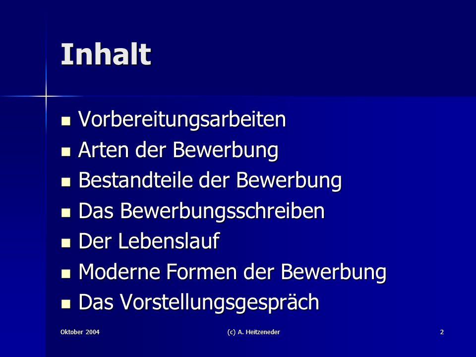 Oktober 2004(c) A. Heitzeneder2 Inhalt Vorbereitungsarbeiten Vorbereitungsarbeiten Arten der Bewerbung Arten der Bewerbung Bestandteile der Bewerbung