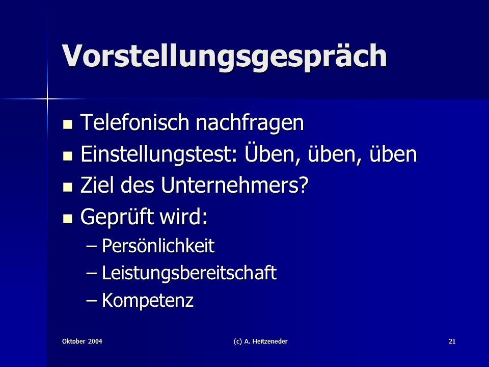 Oktober 2004(c) A. Heitzeneder21 Vorstellungsgespräch Telefonisch nachfragen Telefonisch nachfragen Einstellungstest: Üben, üben, üben Einstellungstes