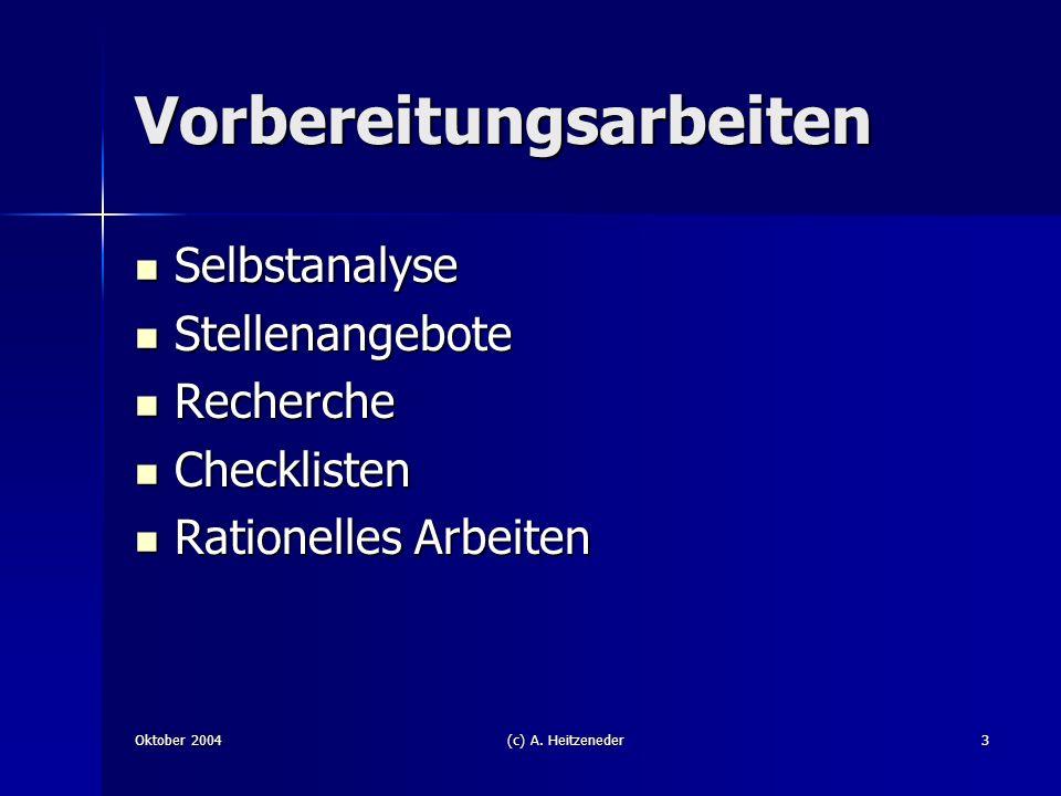 Oktober 2004(c) A. Heitzeneder3 Vorbereitungsarbeiten Selbstanalyse Selbstanalyse Stellenangebote Stellenangebote Recherche Recherche Checklisten Chec