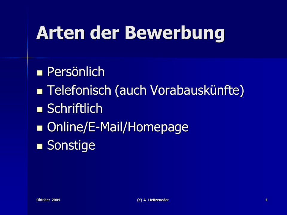Oktober 2004(c) A. Heitzeneder4 Arten der Bewerbung Persönlich Persönlich Telefonisch (auch Vorabauskünfte) Telefonisch (auch Vorabauskünfte) Schriftl