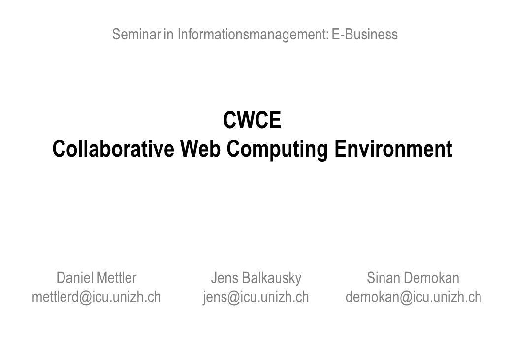 Daniel Mettler, Jens Balkausky, Sinan Demokan14.06.2001 - 12 CWCE Collaborative Web Computing Environment CSCW Einsatzbereiche (1) Die vier Systemklassen: Kommunikation Gemeinsame Informationsräume Workflow Management Workgroup Computing