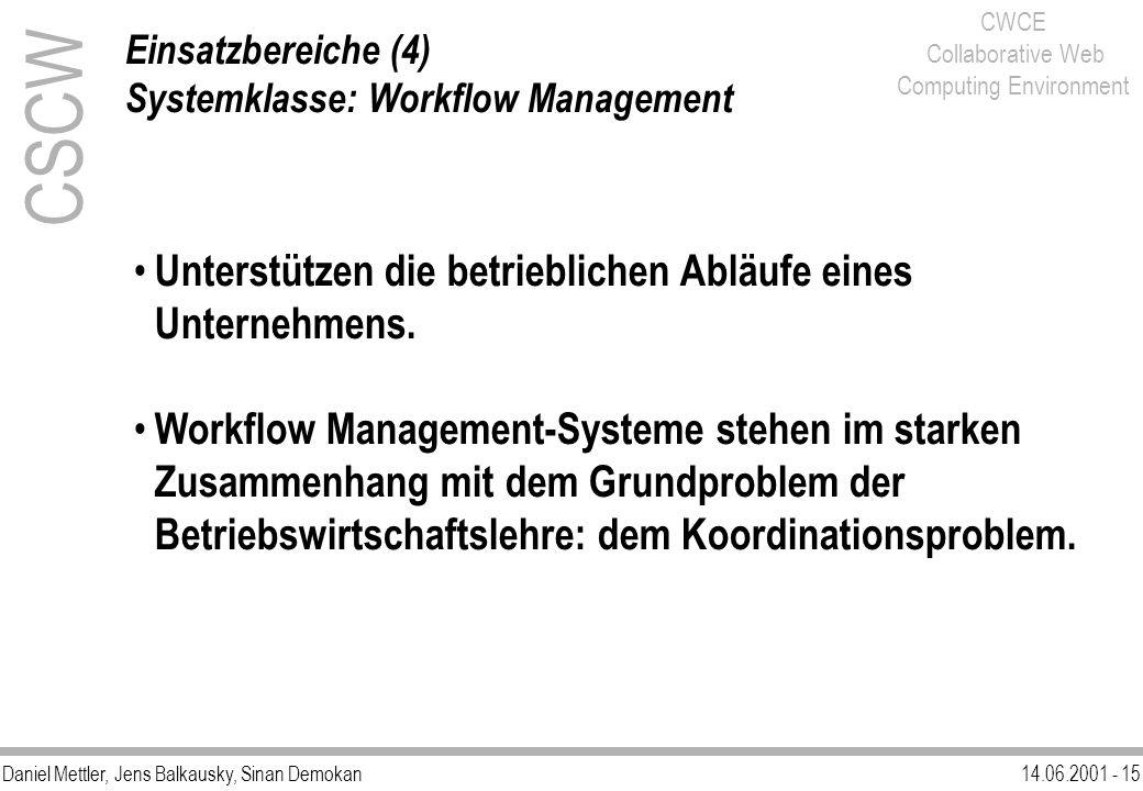 Daniel Mettler, Jens Balkausky, Sinan Demokan14.06.2001 - 15 CWCE Collaborative Web Computing Environment Einsatzbereiche (4) Systemklasse: Workflow M