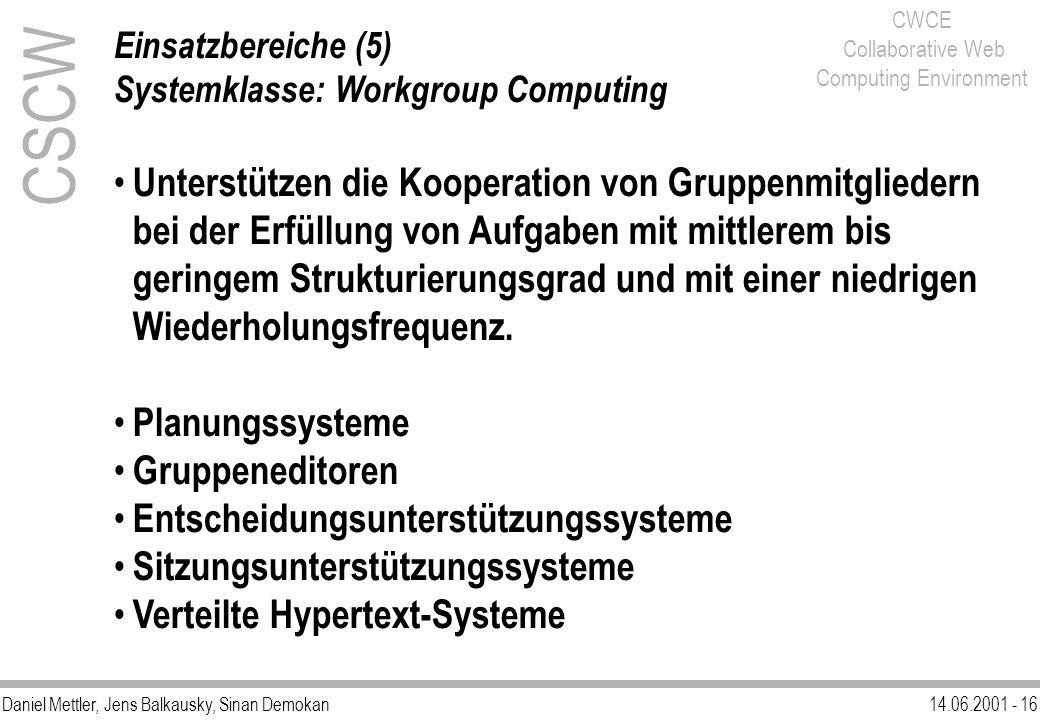 Daniel Mettler, Jens Balkausky, Sinan Demokan14.06.2001 - 16 CWCE Collaborative Web Computing Environment CSCW Einsatzbereiche (5) Systemklasse: Workg