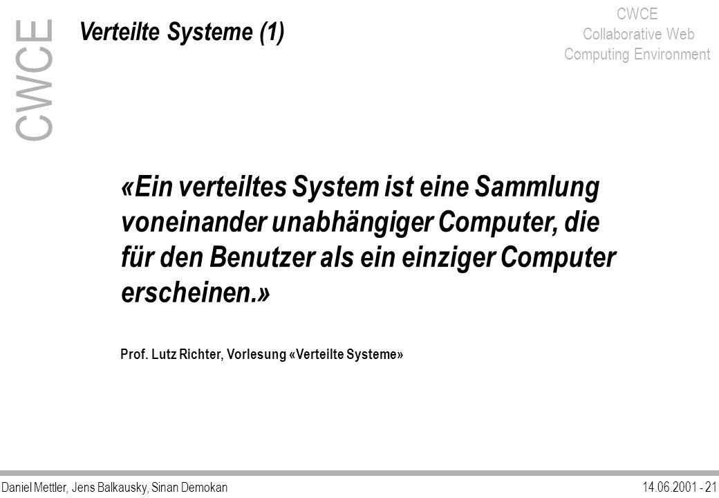 Daniel Mettler, Jens Balkausky, Sinan Demokan14.06.2001 - 21 CWCE Collaborative Web Computing Environment «Ein verteiltes System ist eine Sammlung von