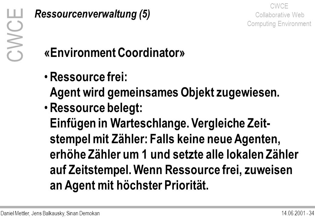 Daniel Mettler, Jens Balkausky, Sinan Demokan14.06.2001 - 34 CWCE Collaborative Web Computing Environment «Environment Coordinator» Ressource frei: Ag