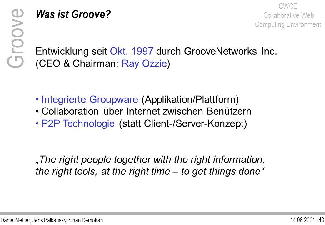 Daniel Mettler, Jens Balkausky, Sinan Demokan14.06.2001 - 43 CWCE Collaborative Web Computing Environment Was ist Groove? Groove Entwicklung seit Okt.