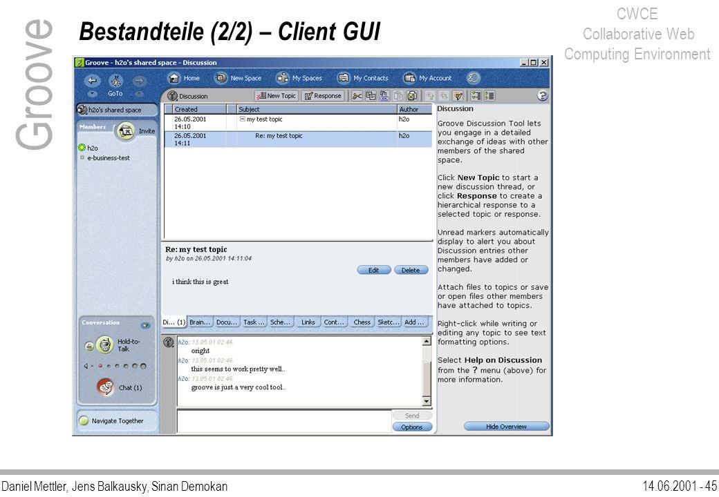 Daniel Mettler, Jens Balkausky, Sinan Demokan14.06.2001 - 45 CWCE Collaborative Web Computing Environment Groove Bestandteile (2/2) – Client GUI