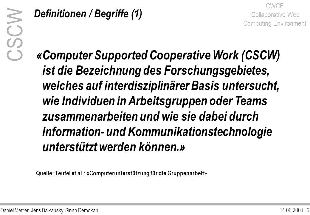 Daniel Mettler, Jens Balkausky, Sinan Demokan14.06.2001 - 37 CWCE Collaborative Web Computing Environment Leistungsvergleich (1) CWCE Prozess-Zuteilung («Scheduling»): Mit Vorrangunterbrechung (preemptive) Ohne Vorrangeunterbrechung (nonpreemtive) FCFS (first-come/first-serve): Wähle Job, der am längsten wartet SJF (shortest job first): Wähle Job, der am schnellsten bearbeitet werden kann HRRN (highest response ratio next): Wähle Job mit maximalster Antwortrate