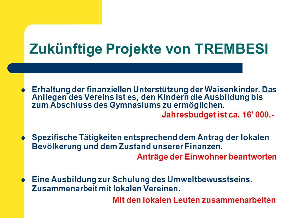 Zukünftige Projekte von TREMBESI Erhaltung der finanziellen Unterstützung der Waisenkinder.