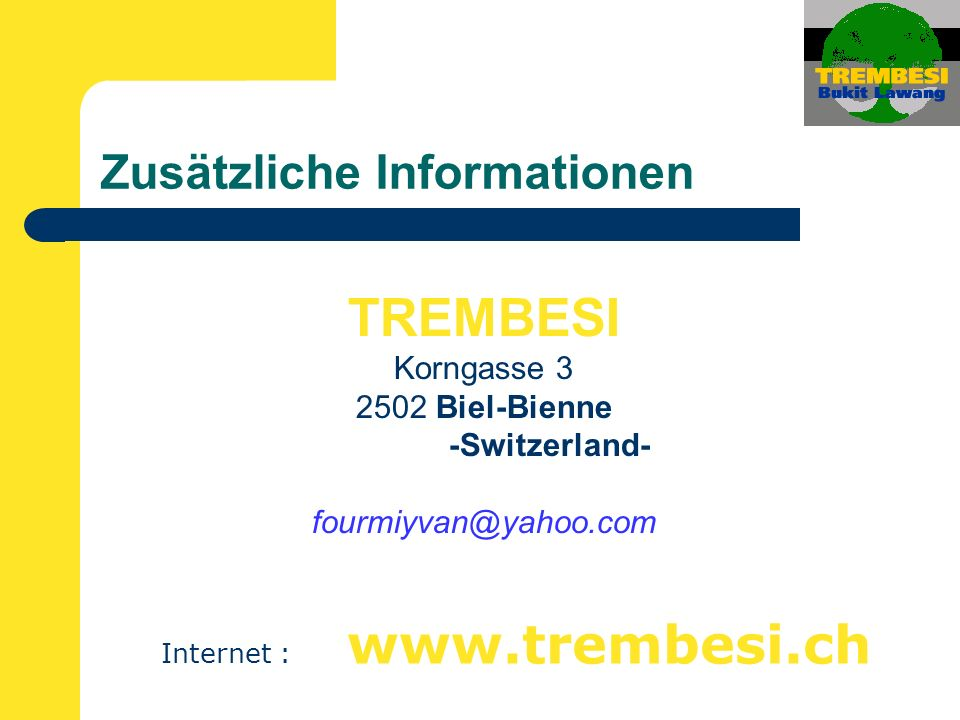 Zusätzliche Informationen Internet : www.trembesi.ch TREMBESI Korngasse 3 2502 Biel-Bienne -Switzerland- fourmiyvan@yahoo.com