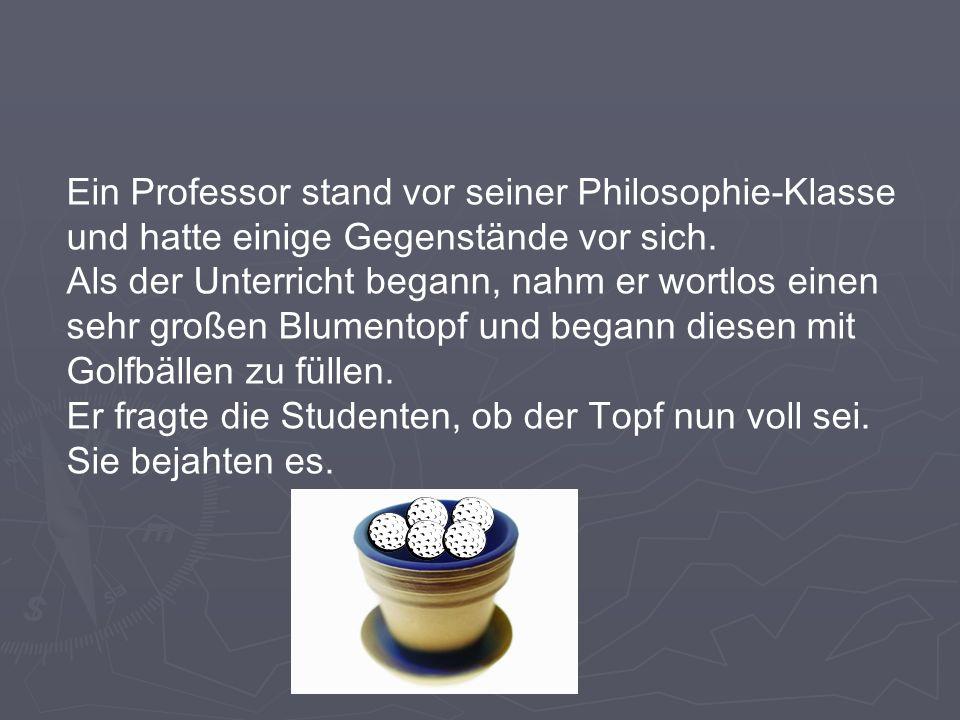 Ein Professor stand vor seiner Philosophie-Klasse und hatte einige Gegenstände vor sich.