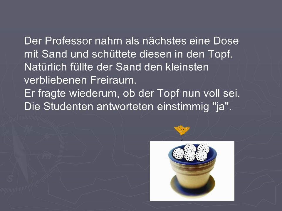 Der Professor nahm als nächstes eine Dose mit Sand und schüttete diesen in den Topf.