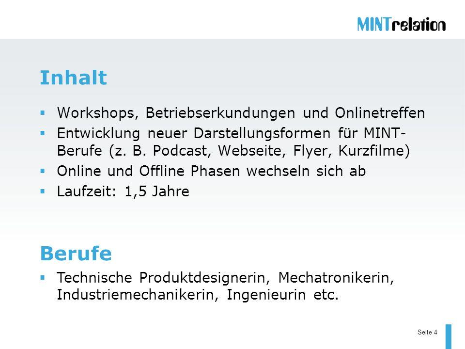 Seite 4 Berufe Workshops, Betriebserkundungen und Onlinetreffen Entwicklung neuer Darstellungsformen für MINT- Berufe (z. B. Podcast, Webseite, Flyer,