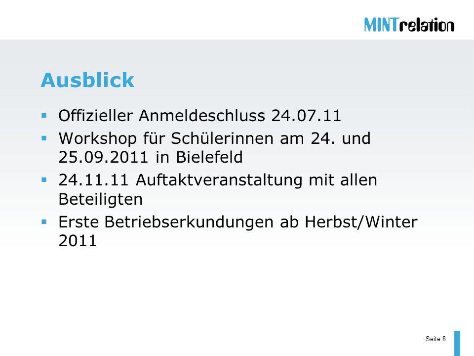Seite 8 Ausblick Offizieller Anmeldeschluss 24.07.11 Workshop für Schülerinnen am 24. und 25.09.2011 in Bielefeld 24.11.11 Auftaktveranstaltung mit al