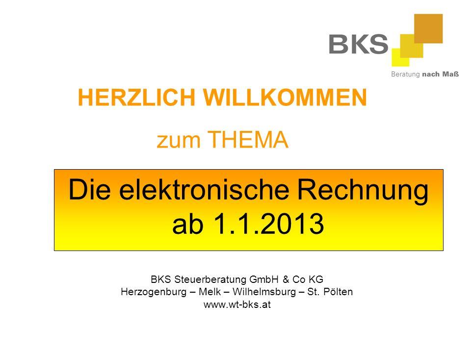 Die elektronische Rechnung ab 1.1.2013 BKS Steuerberatung GmbH & Co KG Herzogenburg – Melk – Wilhelmsburg – St.