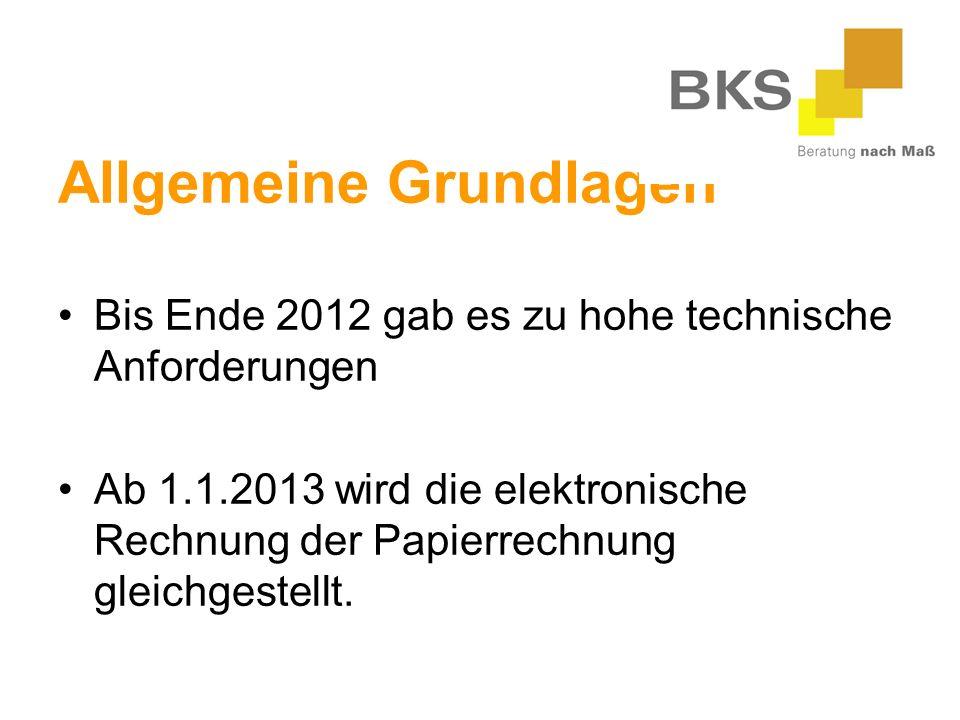 Allgemeine Grundlagen Bis Ende 2012 gab es zu hohe technische Anforderungen Ab 1.1.2013 wird die elektronische Rechnung der Papierrechnung gleichgestellt.