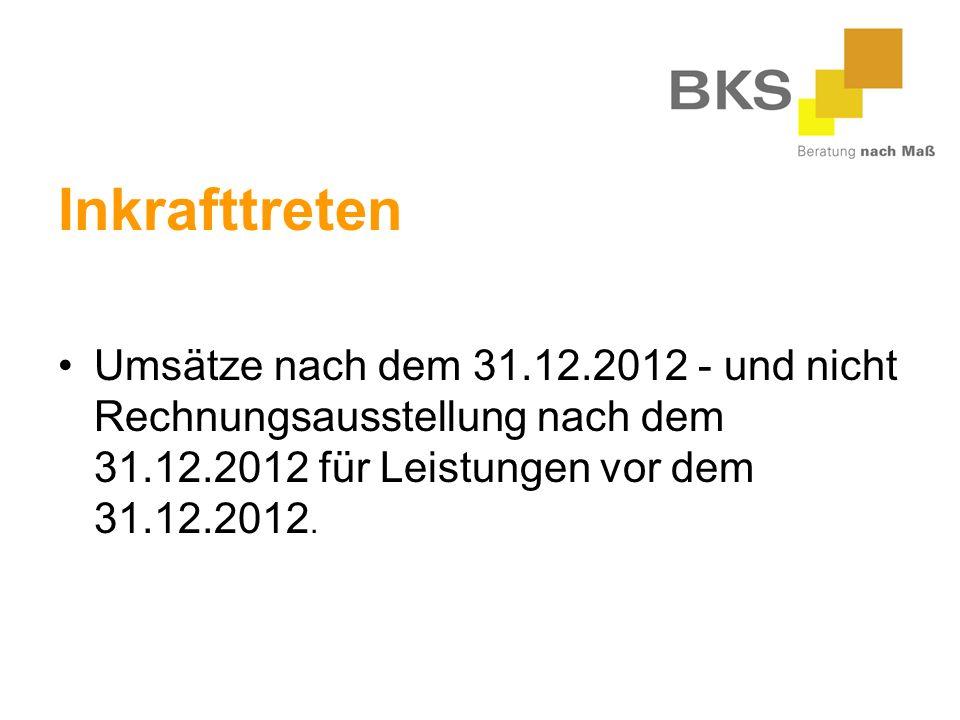Inkrafttreten Umsätze nach dem 31.12.2012 - und nicht Rechnungsausstellung nach dem 31.12.2012 für Leistungen vor dem 31.12.2012.