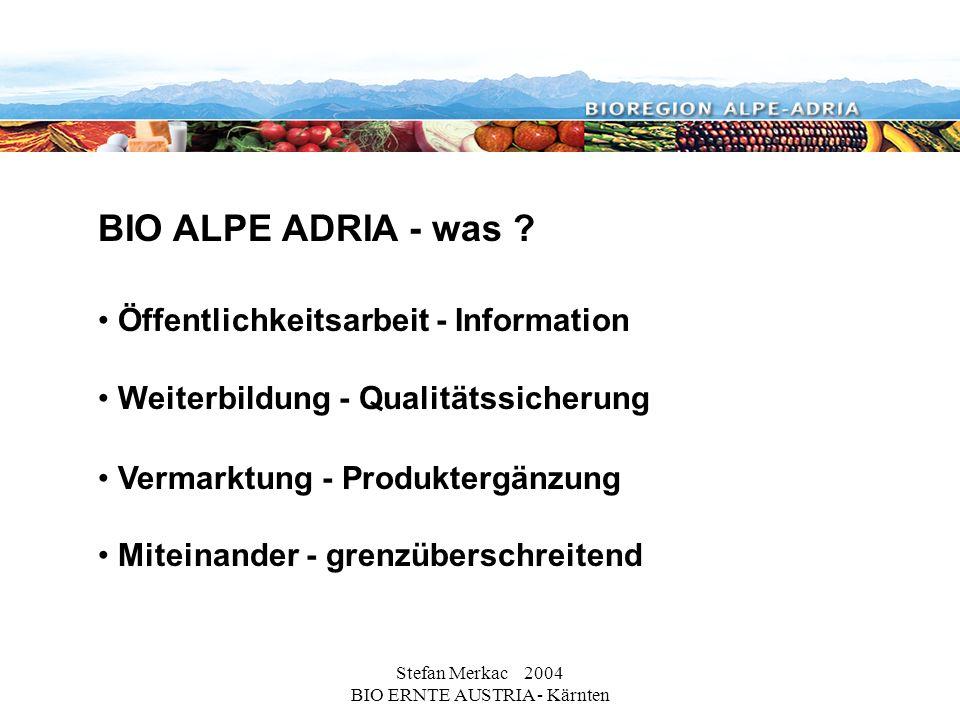 Stefan Merkac 2004 BIO ERNTE AUSTRIA - Kärnten BIO ALPE ADRIA - was ? Miteinander - grenzüberschreitend Öffentlichkeitsarbeit - Information Vermarktun