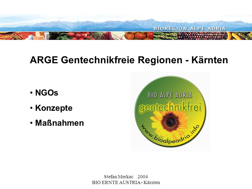 Stefan Merkac 2004 BIO ERNTE AUSTRIA - Kärnten ARGE Gentechnikfreie Regionen - Kärnten NGOs Konzepte Maßnahmen