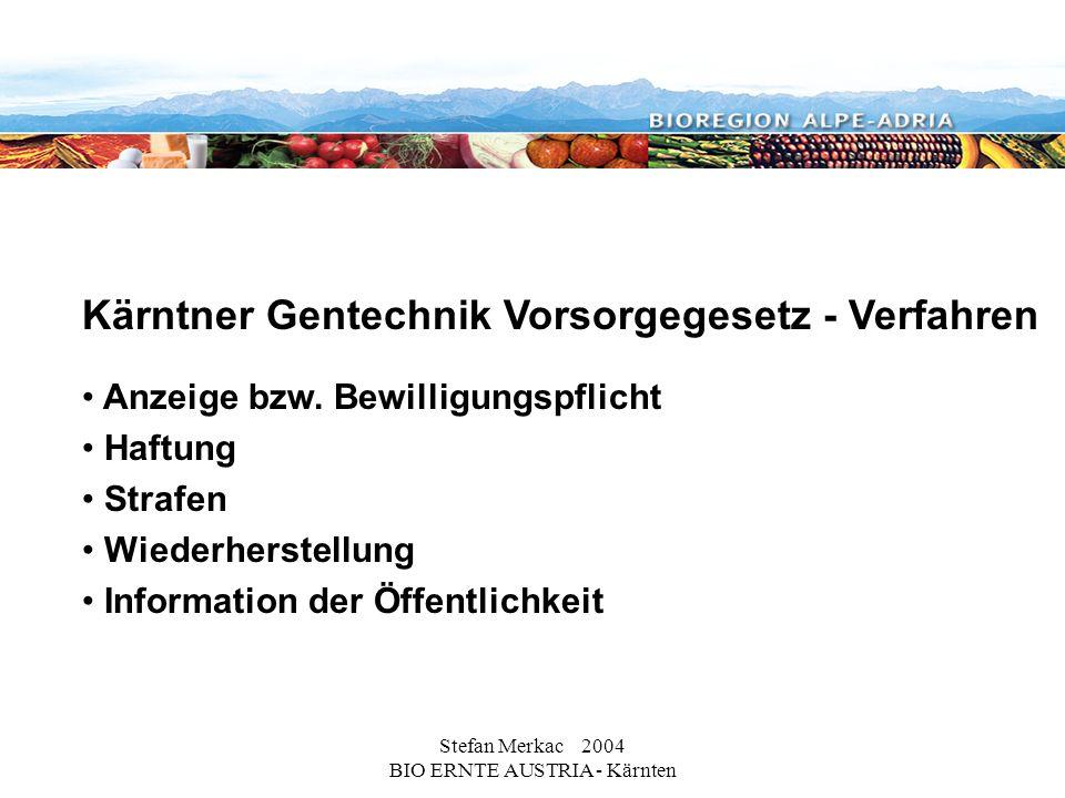 Stefan Merkac 2004 BIO ERNTE AUSTRIA - Kärnten Kärntner Gentechnik Vorsorgegesetz - Verfahren Anzeige bzw. Bewilligungspflicht Haftung Strafen Wiederh