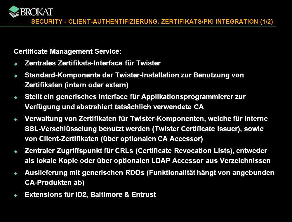 SECURITY - CLIENT-AUTHENTIFIZIERUNG, ZERTIFIKATS/PKI INTEGRATION (1/2) Certificate Management Service: Zentrales Zertifikats-Interface für Twister Sta