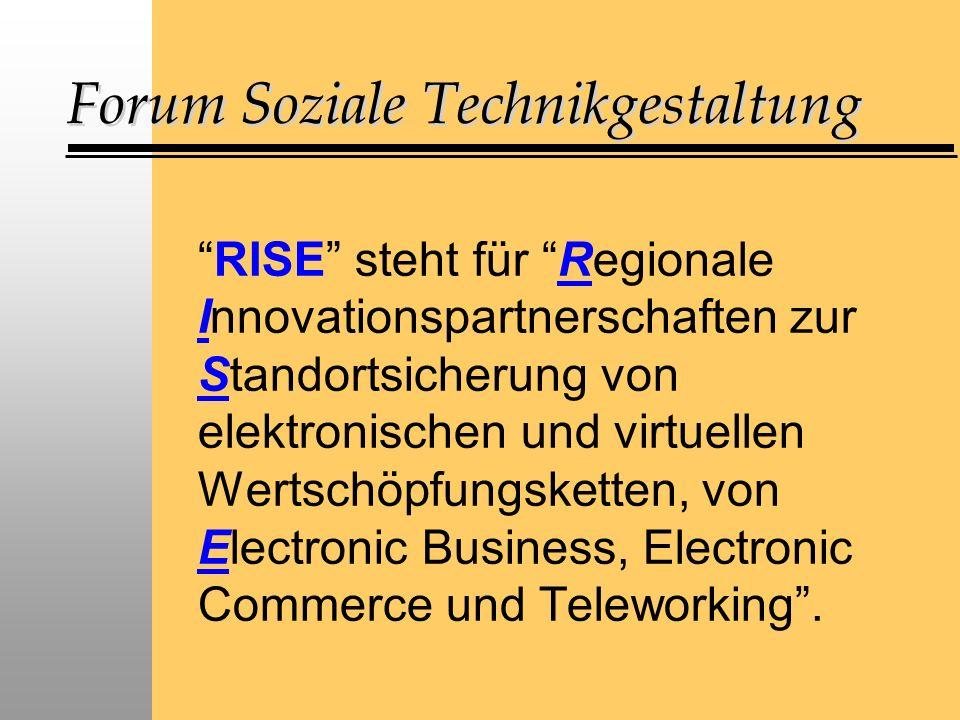 Forum Soziale Technikgestaltung RISE steht für Regionale Innovationspartnerschaften zur Standortsicherung von elektronischen und virtuellen Wertschöpfungsketten, von Electronic Business, Electronic Commerce und Teleworking.