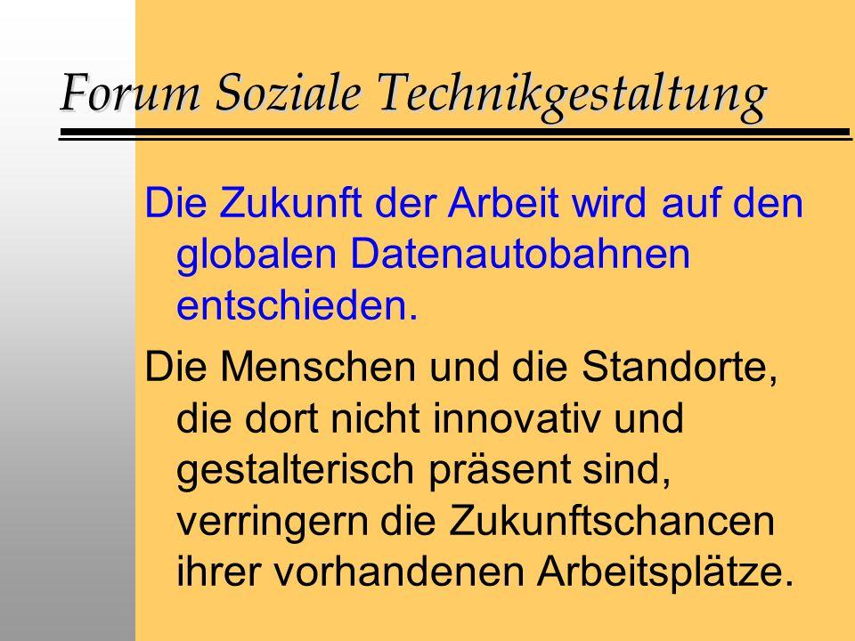 Forum Soziale Technikgestaltung Die Zukunft der Arbeit wird auf den globalen Datenautobahnen entschieden.