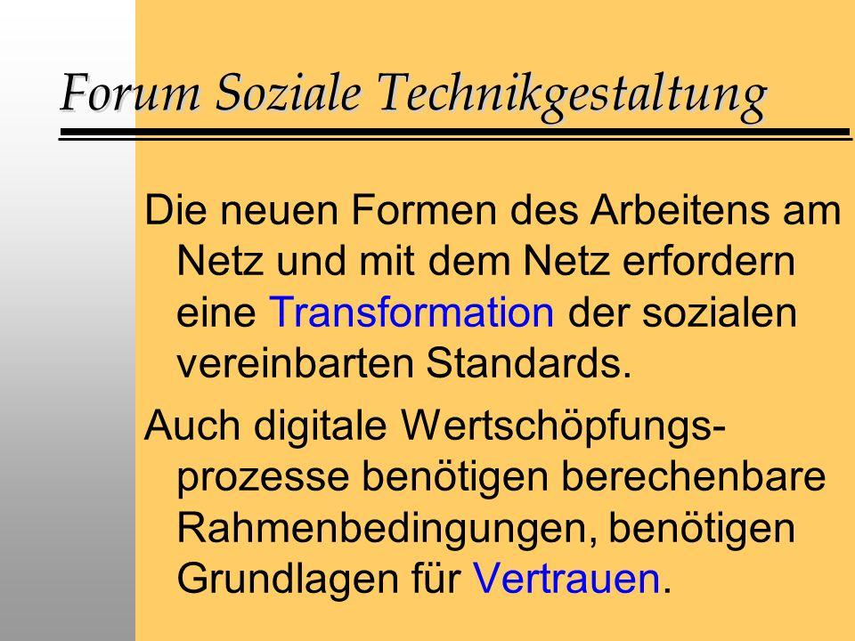 Forum Soziale Technikgestaltung Die größte Herausforderung beim gestaltenden Übergang in neue Online- Arbeitswelten und virtuelle Wertschöpfungszusammenhänge bildet die Überwindung der nicht-technischen Innovationshemmnisse.