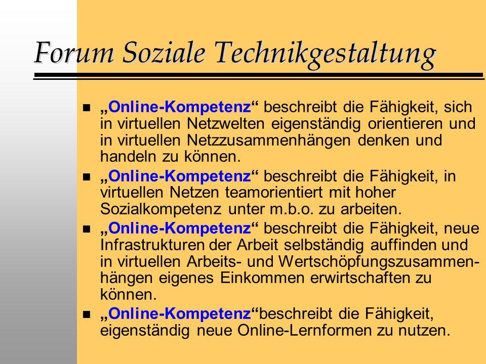 Forum Soziale Technikgestaltung nOnline-Kompetenz beschreibt die Fähigkeit, sich in virtuellen Netzwelten eigenständig orientieren und in virtuellen Netzzusammenhängen denken und handeln zu können.