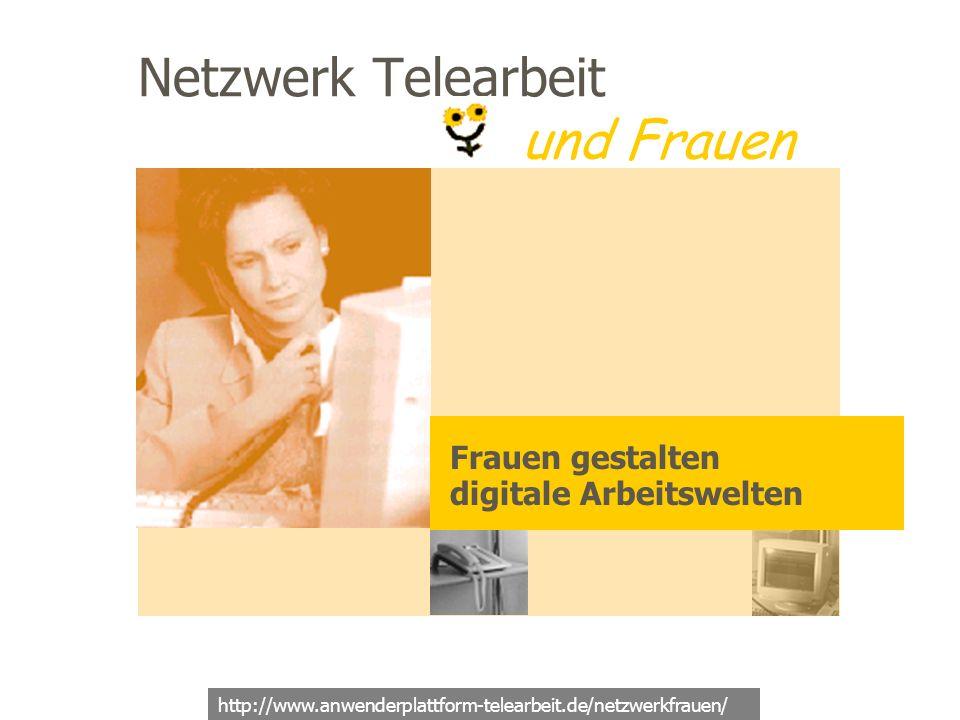 Netzwerk Telearbeit und Frauen Frauen gestalten digitale Arbeitswelten http://www.anwenderplattform-telearbeit.de/netzwerkfrauen/